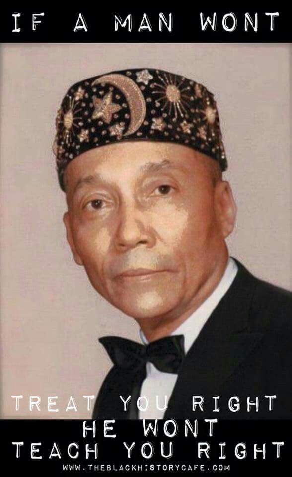 If a man wont Treat you right, He wont Teach you Right!    - The Most Honorable Elijah Muhammad From Naim Muhammed on Facebook