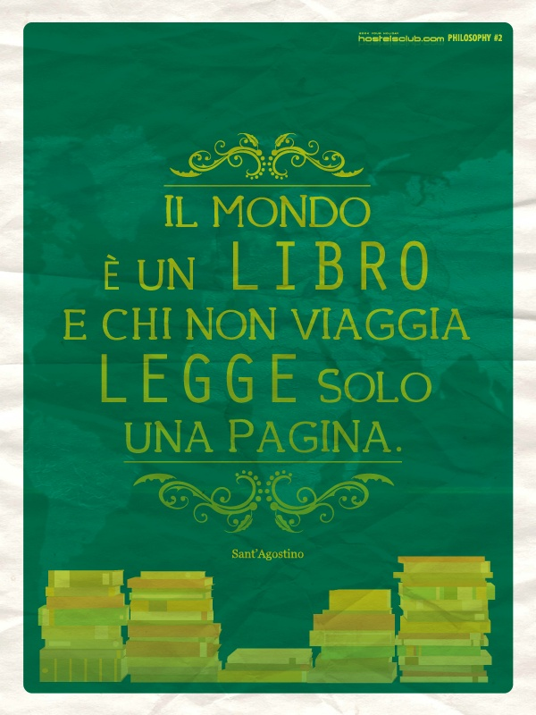 The World is a book, and those who do not travel read only a page (Augustine of Hippo).