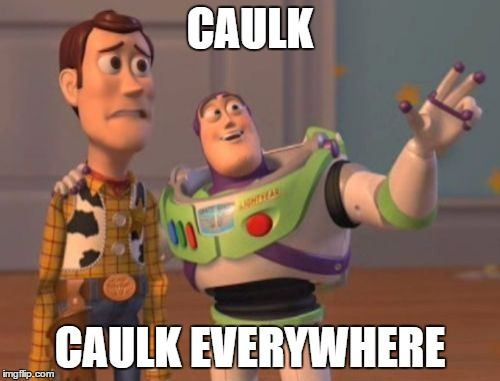 X X Everywhere Meme Caulk Caulk Everywhere Image Tagged In