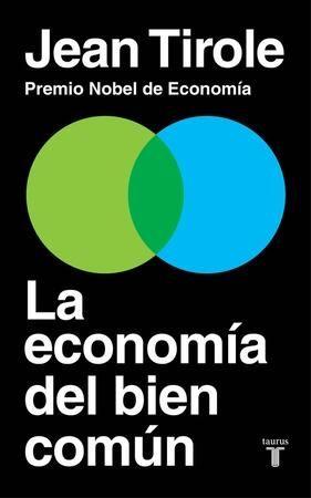 La economía del bien común / Jean Tirole ; traducción de María Cordón Vergara. Taurus, 2017