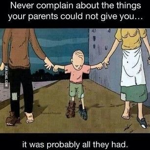 Never complain about the things your parents could not give you... it was probably all they had. #quote