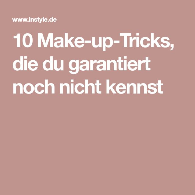 10 Make-up-Tricks, die du garantiert noch nicht kennst