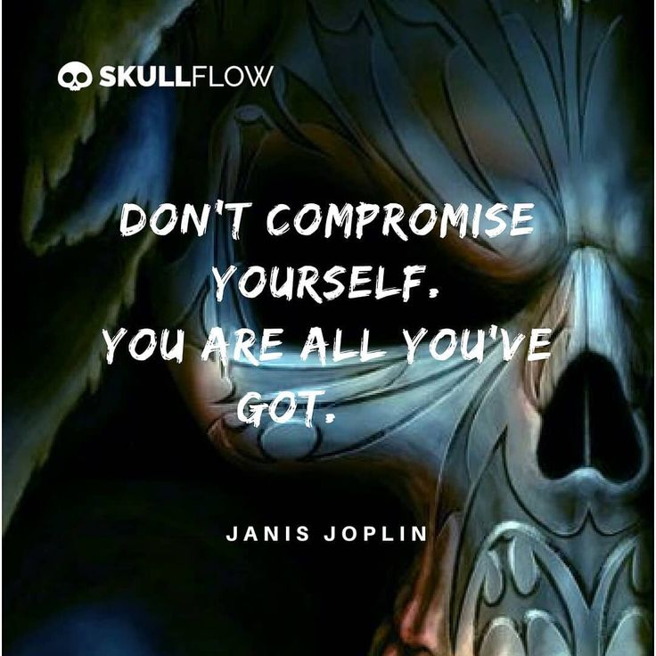 Don't compromise yourself. You are all you've got. ☠☠ - Janis Joplin  #skull #skeleton #goth #gothic #Dailyquotes #DailyInspirations