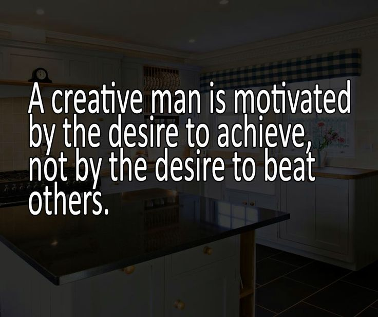 A creative man is motivated by the desire to achieve, not by the desire to beat others. #SundayMotivation #WillowKitchens