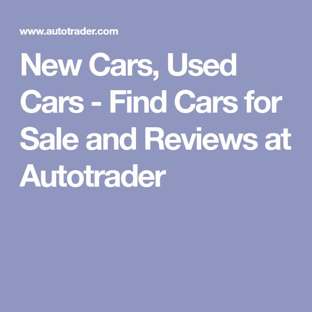New Cars, Used Cars - Find Cars for Sale and Reviews at Autotrader