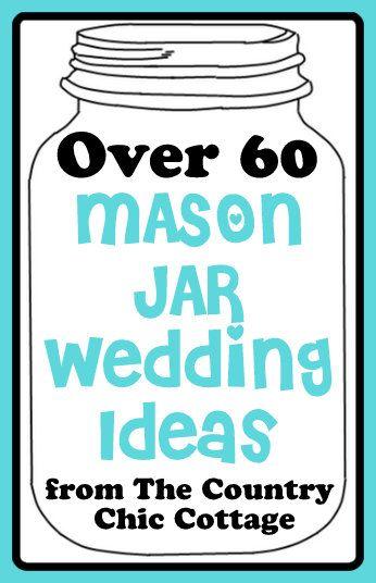 Over 60 Mason Jar Wedding Ideas