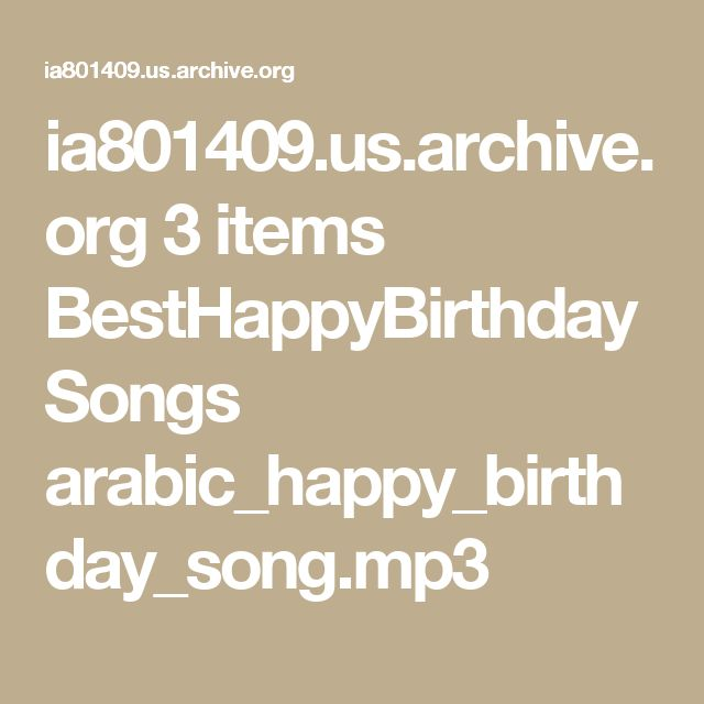 ia801409.us.archive.org 3 items BestHappyBirthdaySongs arabic_happy_birthday_song.mp3