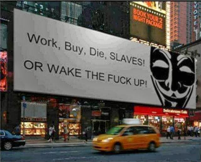 Work Buy Die Slaves! or Wake the Fuck up! | Anonymous ART of Revolution