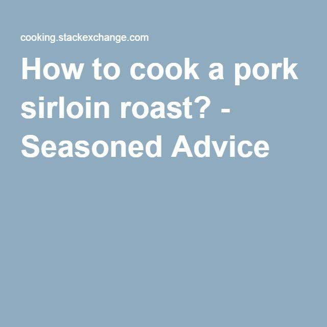 How to cook a pork sirloin roast? - Seasoned Advice