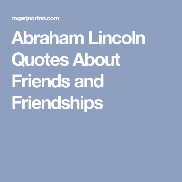 Abraham Lincoln Quotes Friendship: Best 25+ Abraham Lincoln Ideas On Pinterest
