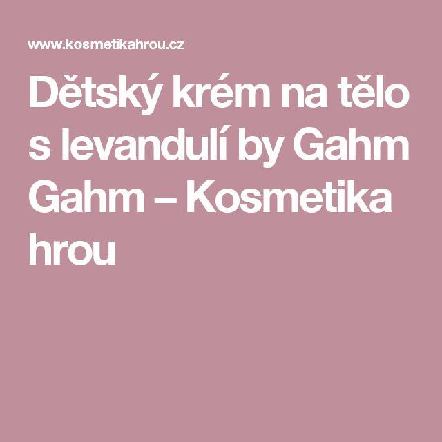 Dětský krém na tělo s levandulí by Gahm Gahm – Kosmetika hrou