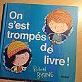 Auteur : Richard ByrneTitre : On s'est trompés de livre !Editions : NordSudPages : N.P. 4ème de couverture : A l'aide ! On s'est trompés de...