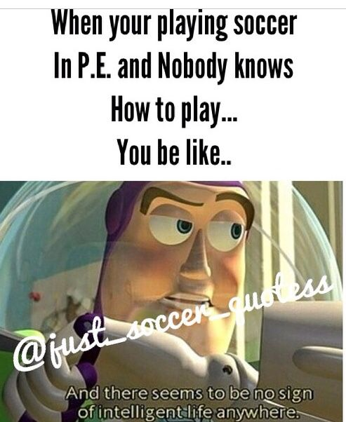 Yesssss except when you play with friends in gym that play soccer too