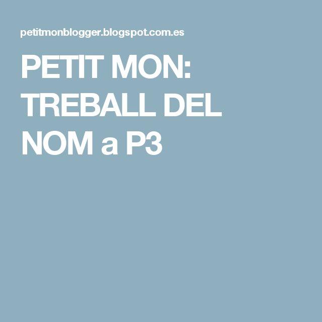 PETIT MON: TREBALL DEL NOM a P3
