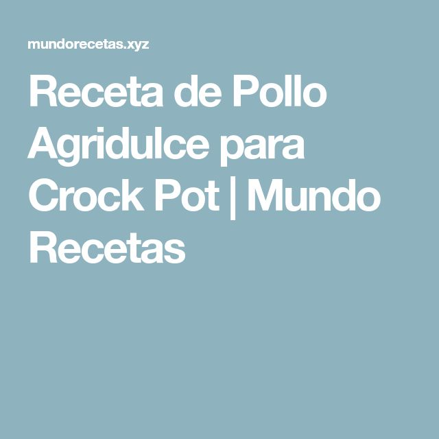 Receta de Pollo Agridulce para Crock Pot | Mundo Recetas