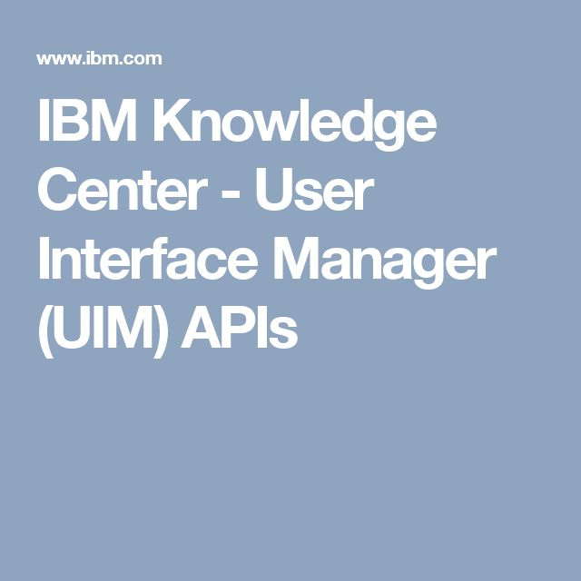 IBM Knowledge Center - User Interface Manager (UIM) APIs