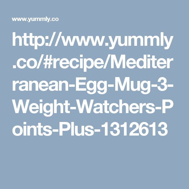 http://www.yummly.co/#recipe/Mediterranean-Egg-Mug-3-Weight-Watchers-Points-Plus-1312613