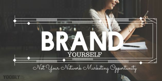 Branding Yourself, Not Your Network Marketing Opportunity