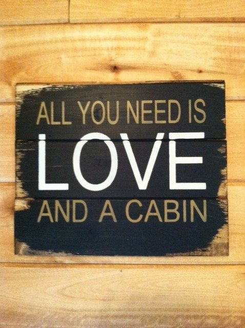 "All you need is LOVE and a cabin 13""w x 10 1/2h hand-painted wood sign"