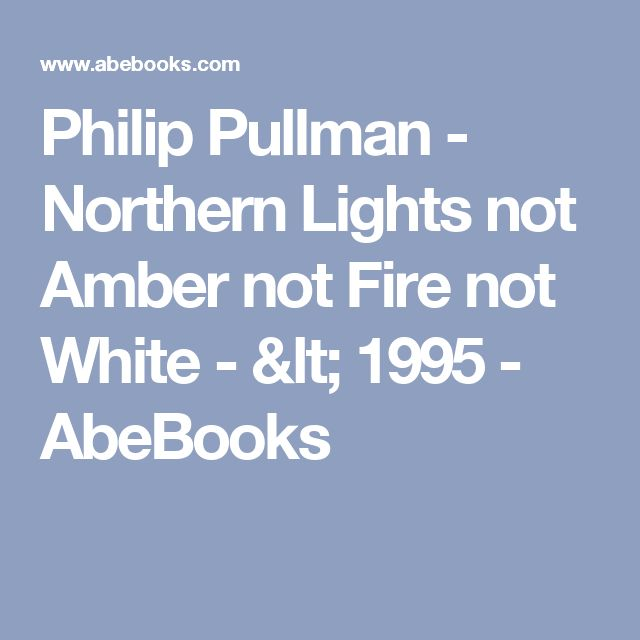 Philip Pullman - Northern Lights not Amber not Fire not White - < 1995 -  AbeBooks