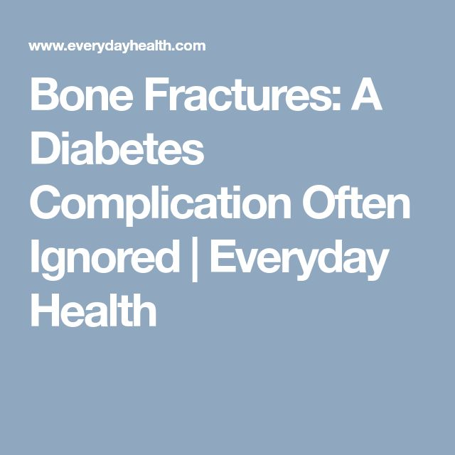 Bone Fractures: A Diabetes Complication Often Ignored   Everyday Health