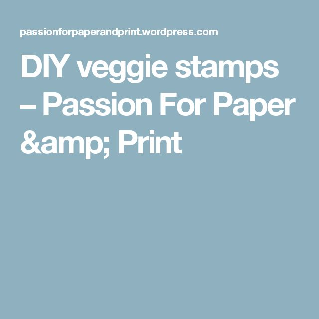 DIY veggie stamps – Passion For Paper & Print