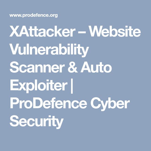 XAttacker – Website Vulnerability Scanner & Auto Exploiter | ProDefence Cyber Security