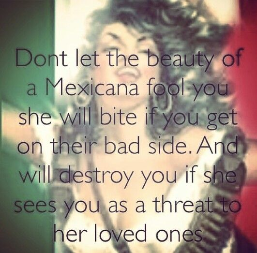 So true. Some will even make your life a living hell. Still proud to be Mexican though.