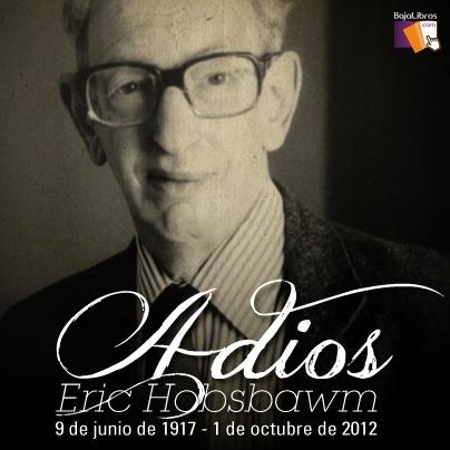 Eric Hobsbawn   9 de junio de 1917 - 1 de octubre de 2012