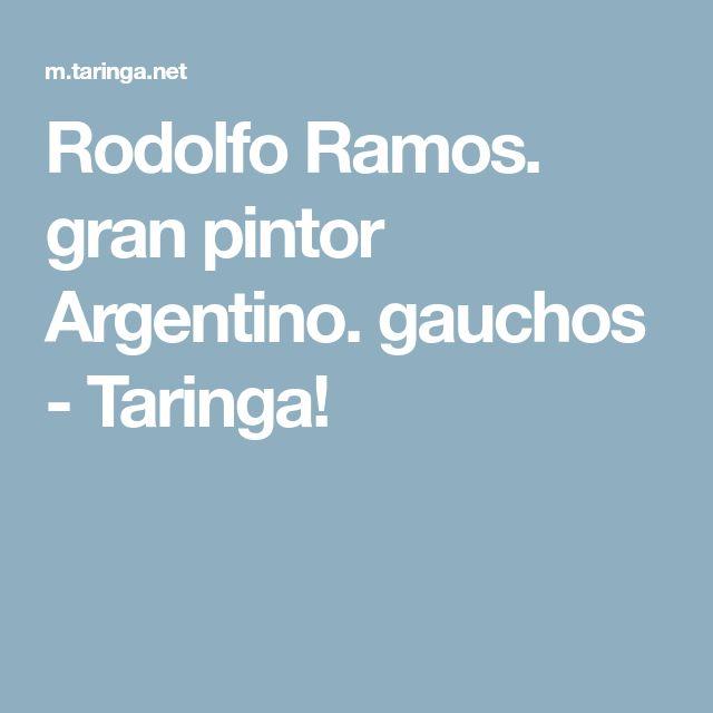 Rodolfo Ramos. gran pintor Argentino. gauchos - Taringa!