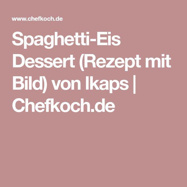 Spaghetti-Eis Dessert (Rezept mit Bild) von lkaps | Chefkoch.de