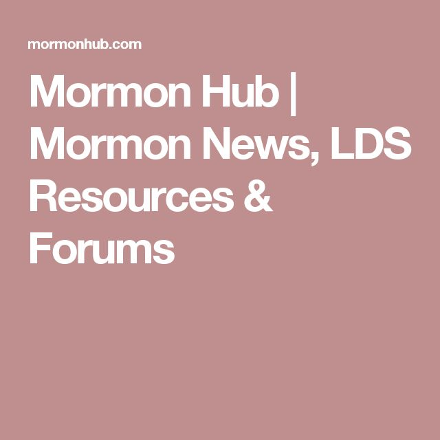 Mormon Hub | Mormon News, LDS Resources & Forums