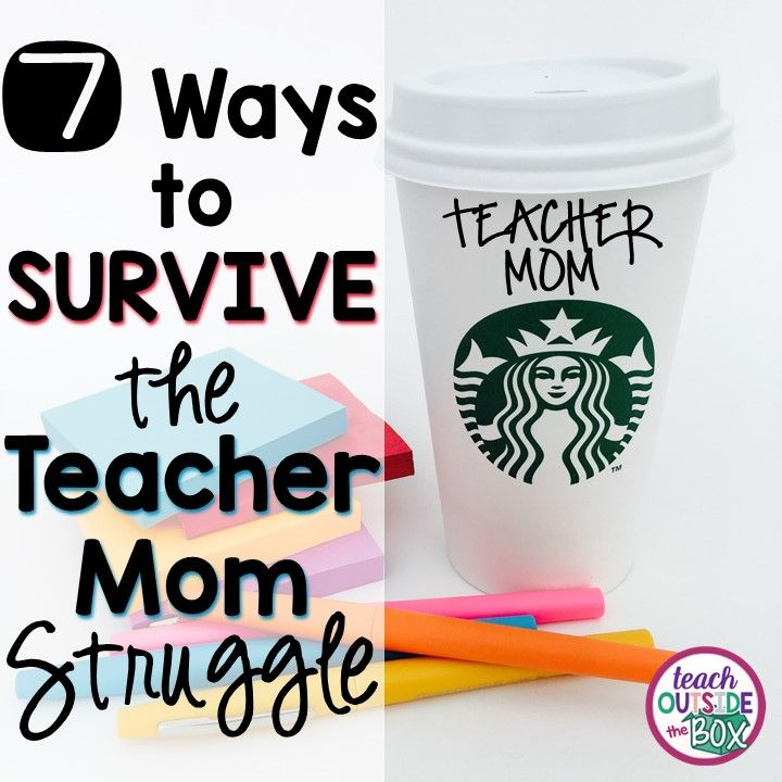 7 Ways to Survive the TEACHER MOM Struggle