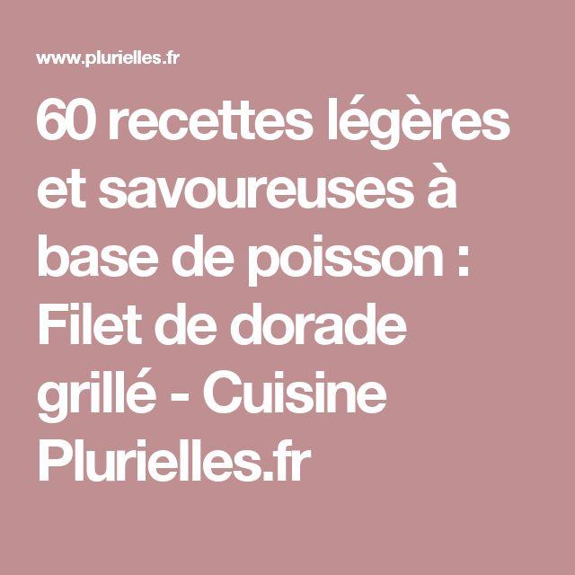 60 recettes légères et savoureuses à base de poisson : Filet de dorade grillé - Cuisine Plurielles.fr