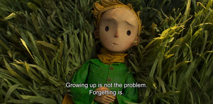 "― The Little Prince (2015)""Growing up is not the problem. Forgetting is."""