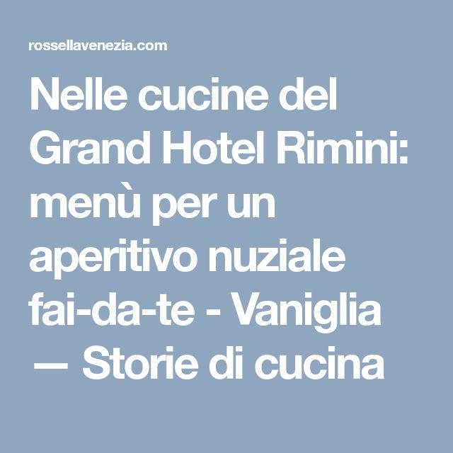 Nelle cucine del Grand Hotel Rimini: menù per un aperitivo nuziale fai-da-te - Vaniglia — Storie di cucina