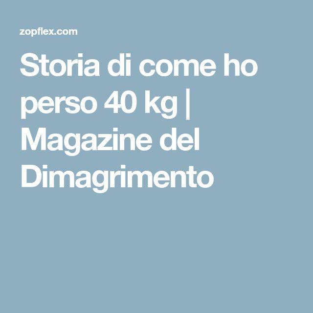 Storia di come ho perso 40 kg   Magazine del Dimagrimento