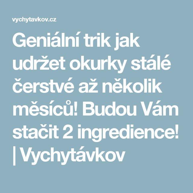 Geniální trik jak udržet okurky stálé čerstvé až několik měsíců! Budou Vám stačit 2 ingredience! | Vychytávkov