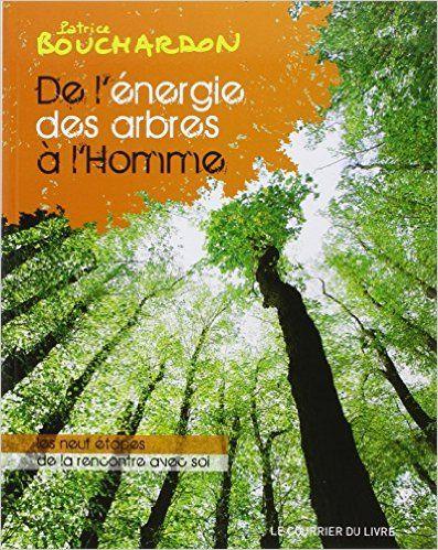 Amazon.fr - De l'énergie des arbres à l'Homme : Les neuf étapes de la rencontre avec soi - Patrice Bouchardon - Livres