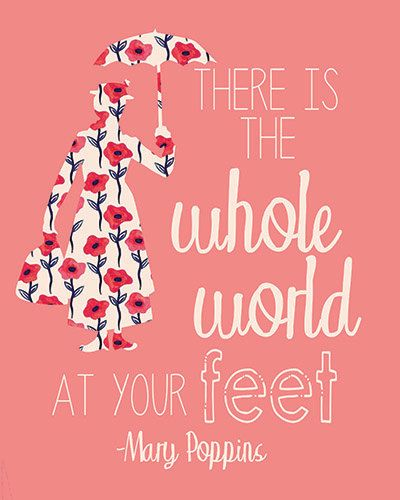 There is the whole world at your feet Mary Poppins Disney quote. After purchasing you will receive an INSTANT DOWNLOAD of your artwork in the form of a high