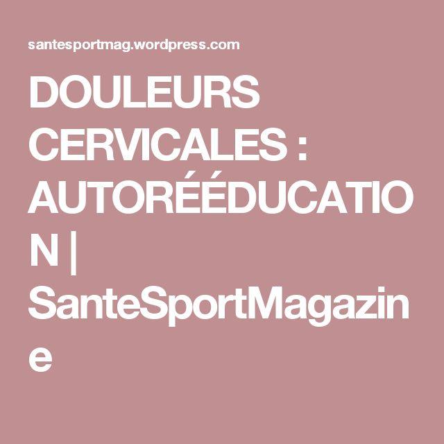 DOULEURS CERVICALES : AUTORÉÉDUCATION | SanteSportMagazine
