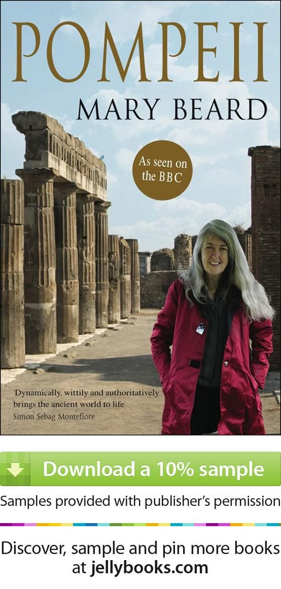 The history of 'Pompeii' by Mary Beard  like you haven't heard it before! Not convinced?  Download a free ebook sample and give it a try! Don't forget to share it, too, if you like it. The Romans are were much more like us than we tend to believe...