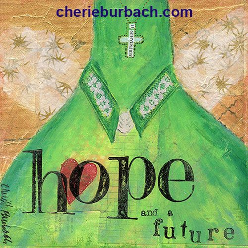 """Hope and a Future"" by Cherie Burbach."