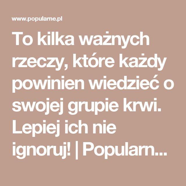 To kilka ważnych rzeczy, które każdy powinien wiedzieć o swojej grupie krwi. Lepiej ich nie ignoruj!   Popularne.pl