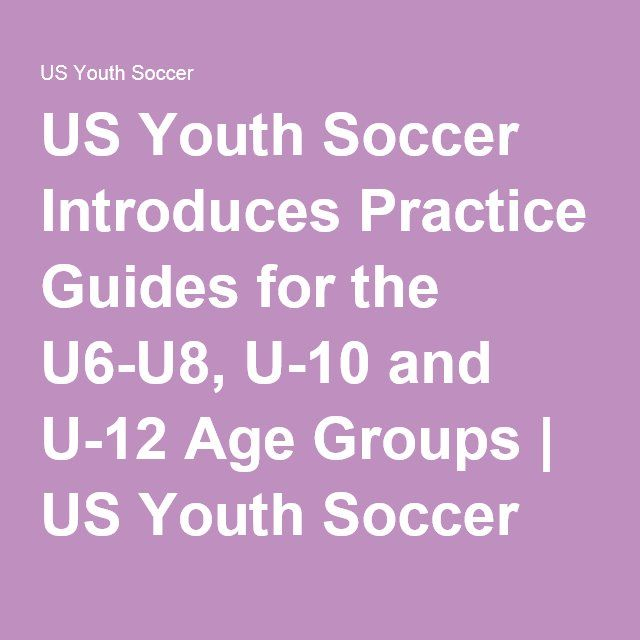 US Youth Soccer Introduces Practice Guides for the U6-U8, U-10 and U-12 Age Groups | US Youth Soccer