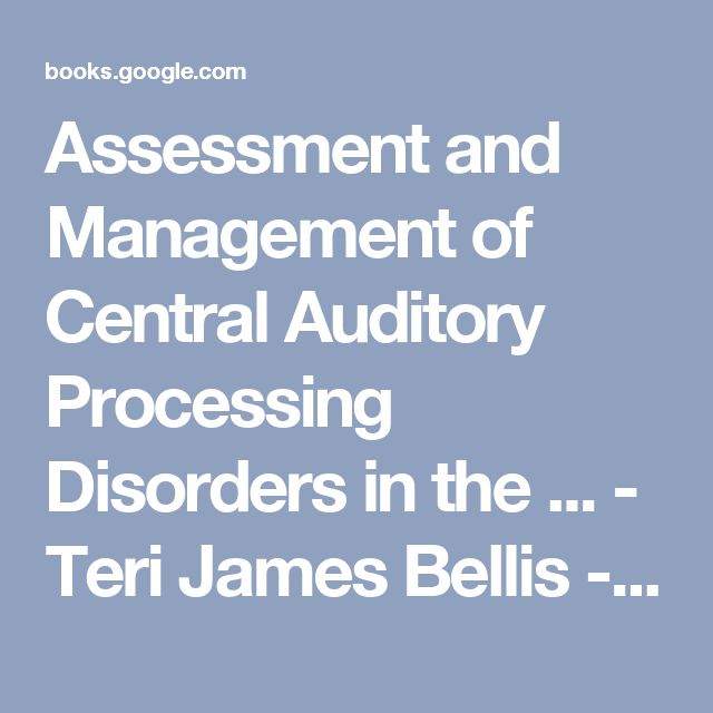 Assessment and Management of Central Auditory Processing Disorders in the ... - Teri James Bellis - Google Books