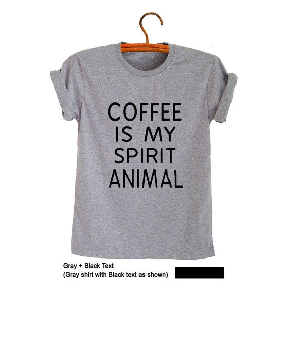 Coffee is my spirit animal T-Shirt Short Sleeve Top Tumblr Funny Clothes for Teens Swag Dope Nope Outfits for School Gift Ideas