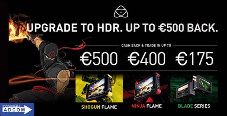 Atomos Cashback & Trade-In Promotion per un prodotto della linea HDR Flame e Blade Se acquisti uno tra i prodotti Atomos: SHOGUNE FLAME, NINJA FLAME, SAMURAI BLADE E NINJA BLADE; riceverai un rimborso fino a Euro 500,00. Offerta valida solo per utenti finali Info e caratteristiche: http://www.adcom.it/news.php?lang=it&idliv1=5&idn=392