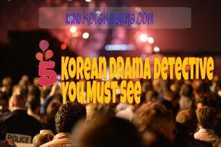 5 Korean Drama Detective You Must See