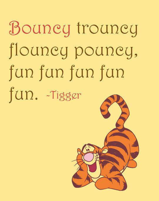 Inspirational Quote: Bouncy Trouncy Flouncy Pouncy, Fun Fun Fun Fun Fun,  Tigger, Winnie The Pooh,